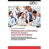 Participación y Contraloría Social en salud y seguridad del trabajo: en la reforma de la Ley Orgánica de Prevención...