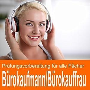 Prüfungsvorbereitung Bürokaufmann / Bürokauffrau Hörbuch