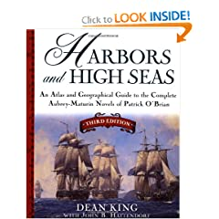 Harbors and High Seas, 3rd Edition : An Atlas and Geographical Guide to the Complete Aubrey-Maturin Novels of... by Dean King and John B. Hattendorf
