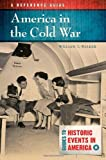 America in the Cold War: A Reference Guide (Guides to Historic Events in America) (1610692063) by Walker Ph.D., William T.