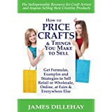 How to Price Crafts and Things You Make to Sell ~ James Dillehay
