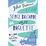 Serge Bastarde Ate My Baguette: On the Road in the Real Rural Franceby John Dummer