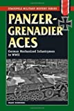 Panzergrenadier Aces: German Mechanized Infantrymen in World War II (The Stackpole Military History Series) (English Edition)