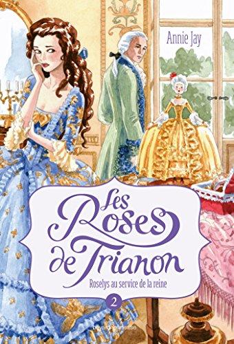 Les roses de Trianon ([2]) : Roselys au service de la reine