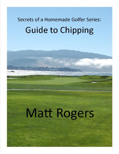 Guide to Chipping (Secrets of a Homemade Golfer)