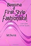 Become A First Style Fashionista!: A girl's guide to ultimate fabulosity (1453706445) by Newman, Beth