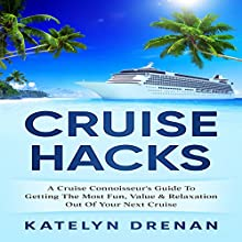 Cruise Hacks: A Cruise Connoisseur's Guide to Getting the Most Fun, Value & Relaxation out of Your Next Cruise Audiobook by Katelyn Drenan Narrated by Bo Morgan