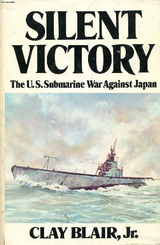 Silent Victory the Us Submarine War Against Japan Volume 1