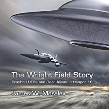 The Wright Field Story: Crashed UFOs and Dead Aliens in Hangar 18 (       UNABRIDGED) by James W. Moseley Narrated by Barry Eads