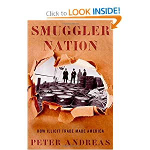 Smuggler Nation: How Illicit Trade Made America by Peter Andreas