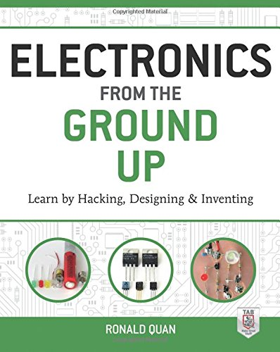 electronics-from-the-ground-up-learn-by-hacking-designing-and-inventing