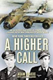 A Higher Call: An Incredible True Story of Combat and Chivalry in the War-Torn Skies of World War II by Makos, Adam, Alexander, Larry (2012) Hardcover