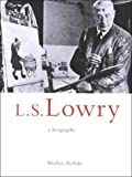 img - for L.S.Lowry: A Biography by Rohde, Shelley (1999) Paperback book / textbook / text book