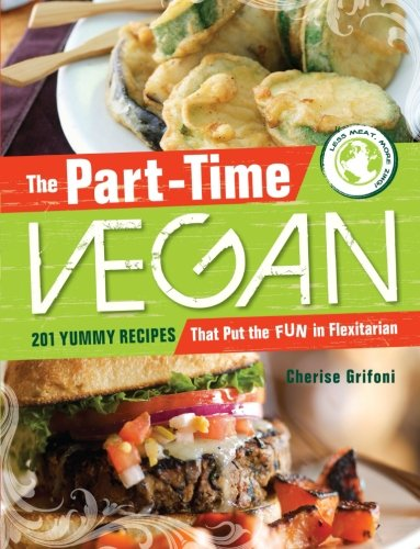 The Part-Time Vegan: 201 Yummy Recipes That Put The Fun In Flexitarian front-1055026