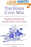The Inner Civil War: Northern Intellectuals and the Crisis of the Union