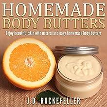 Homemade Body Butters: Enjoy Beautiful Skin with Natural and Easy Homemade Body Butters (       UNABRIDGED) by J.D. Rockefeller Narrated by Miette Deschenes