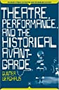 Theatre, Performance, and the Historical Avant-garde (Palgrave Studies in Theatre and Performance History)