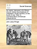 img - for An oration, delivered in St. Philip's Church, before the inhabitants of Charleston, South-Carolina, on the fourth of July, 1800. In commemoration of American independence. book / textbook / text book