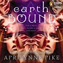 Earthbound (       UNABRIDGED) by Aprilynne Pike Narrated by Hallie Cooper-Novack