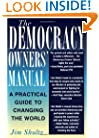 The Democracy Owners' Manual: A Practical Guide to Changing the World