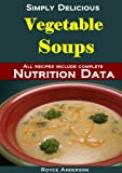 Vegetable Soups: Healthy, Easy and Nutritious Home Made Vegetable Soup Recipes (Simply Delicious Cookbooks Book 1)