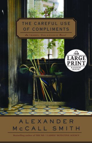 The Careful Use of Compliments: An Isabel Dalhousie Novel (Random House Large Print (Cloth/Paper))