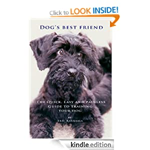 DOG'S BEST FRIEND | The Quick, Easy And Painless Guide to Training Your Dog Eric Kankaala