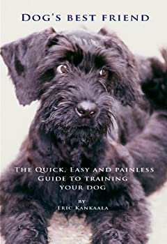 dog's best friend the quick. easy and painless guide to training your dog - eric kankaala