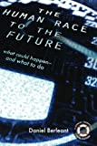 The Human Race to the Future: What Could Happen - and What to Do