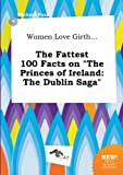 img - for Women Love Girth... the Fattest 100 Facts on the Princes of Ireland: The Dublin Saga book / textbook / text book