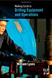 Working Guide to Drilling Equipment and Operations (1856178439) by Lyons, William