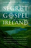 img - for The Secret Gospel of Ireland: The Untold Story of How Science and Democracy Descended from a Remarkable Form of Christianity That Developed in Ancient Ireland book / textbook / text book