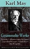 Gesammelte Werke: Romane + Abenteuergeschichten + Jugenderz�hlungen + Gedichte + Autobiografie (300 Titel in einem Buch � Vollst�ndige Ausgaben): Winnetou ... nach Stambul + Old Firehand und viel mehr
