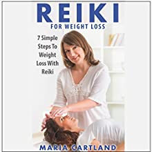 Reiki for Weight Loss - 7 Simple Steps to Weight Loss with Reiki Audiobook by Maria Cartland Narrated by Gary Wilson