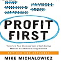 Profit First: Transform Your Business from a Cash-Eating Monster to a Money-Making Machine Audiobook by Mike Michalowicz Narrated by Mike Michalowicz