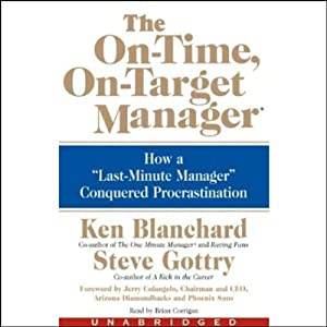 The On-Time, On-Target Manager: How a Last-Minute Manager Conquered Procrastination | [Ken Blanchard, Steve Gottry]
