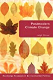 img - for Postmodern Climate Change (Environmental Politics/Routledge Research in Environmental Politics) book / textbook / text book
