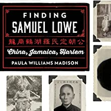 Finding Samuel Lowe: China, Jamaica, Harlem (       UNABRIDGED) by Paula Williams Madison Narrated by Paula Williams Madison
