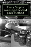 img - for Every Step in canning, the cold pack method: (Prepper Archeology Collection Edition) book / textbook / text book