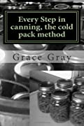 Every Step in canning, the cold pack method: (Prepper Archeology Collection Edition)