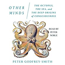 Other Minds: The Octopus, the Sea, and the Deep Origins of Consciousness Audiobook by Peter Smith-Godfrey Narrated by Peter Noble