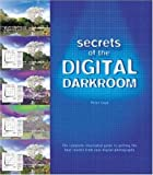 img - for Secrets of the Digital Darkroom: The Complete Illustrated Guide to Getting the Best Results from your Digital Photographs book / textbook / text book