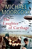 The Laughter of Carthage: Between the Wars, Vol. 2: Pyat Quartet (0099485133) by Moorcock, Michael