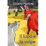 Il lupo e la volpe (Libro illustrato per bambini)di Silvano Martina
