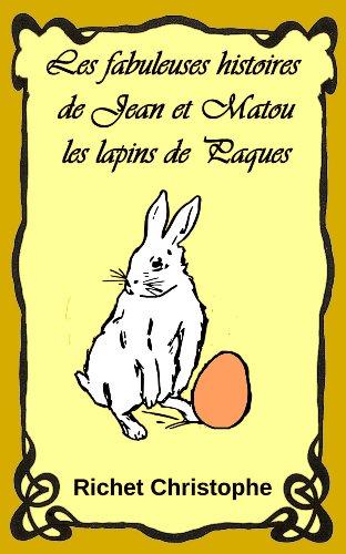 christophe richet - Les fabuleuses histoires de Jean et Matou 2 les lapins de Pâques (Les fabuleuses histoires de Jean et Matou)