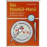 "Das Molek�l-Men�: Molekulares Wissen f�r kreative K�chevon ""Thomas Vilgis"""