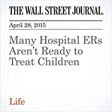 Many Hospital ERs Aren't Ready to Treat Children (       UNABRIDGED) by Laura Landro Narrated by Ken Borgers