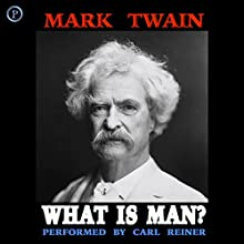What Is Man? (       ABRIDGED) by Mark Twain Narrated by Carl Reiner