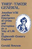 Gerald Howson Thief-Taker General: Jonathan Wild and the Emergence of Crime and Corruption as a Way of Life in Eighteenth-Century England