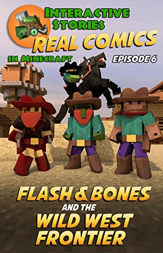 Minecraft Comics: Flash and Bones and the Wild West Frontier: The Ultimate Minecraft Comics Adventure Series (Real Comics In Minecraft – Flash And Bones Book 6)